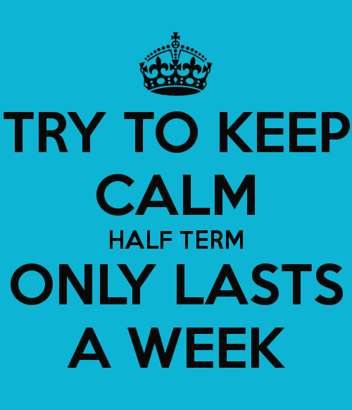 try-to-keep-calm-half-term-only-lasts-a-week